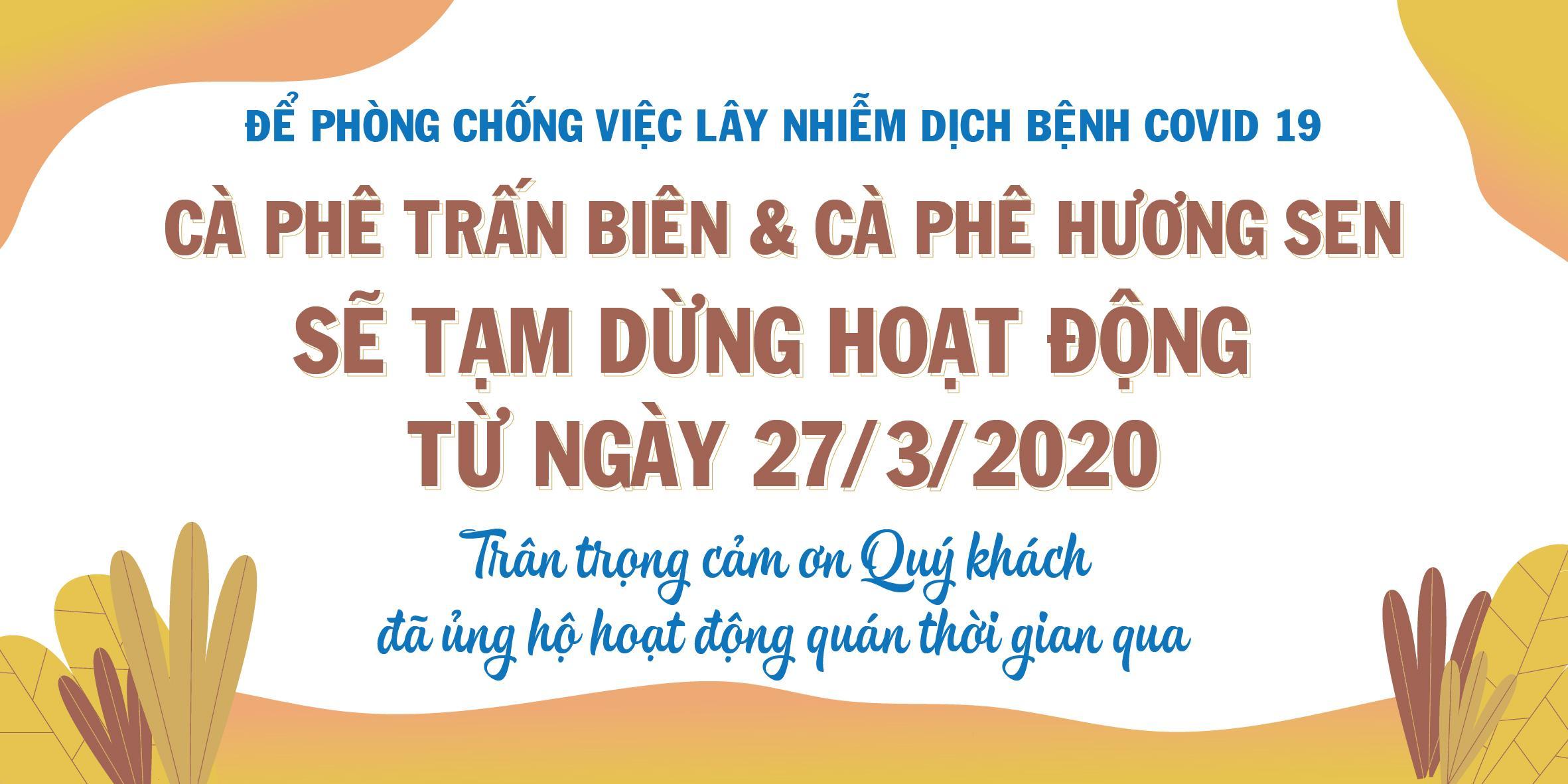 THÔNG BÁO TẠM NGỪNG HOẠT ĐỘNG CÀ PHÊ TRẤN BIÊN & CÀ PHÊ HƯƠNG SEN TỪ NGÀY 27/3/2020